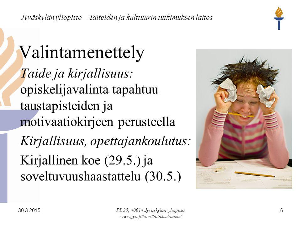 Jyväskylän yliopisto – Taiteiden ja kulttuurin tutkimuksen laitos 30.3.2015 PL 35, 40014 Jyväskylän yliopisto www.jyu.fi/hum/laitokset/taiku/ 6 Valintamenettely Taide ja kirjallisuus: opiskelijavalinta tapahtuu taustapisteiden ja motivaatiokirjeen perusteella Kirjallisuus, opettajankoulutus: Kirjallinen koe (29.5.) ja soveltuvuushaastattelu (30.5.)