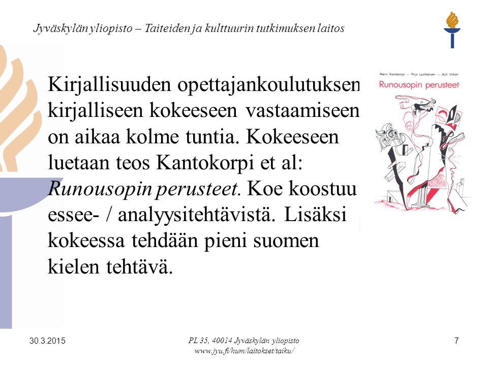 Jyväskylän yliopisto – Taiteiden ja kulttuurin tutkimuksen laitos 30.3.2015 PL 35, 40014 Jyväskylän yliopisto www.jyu.fi/hum/laitokset/taiku/ 7 Kirjallisuuden opettajankoulutuksen kirjalliseen kokeeseen vastaamiseen on aikaa kolme tuntia.