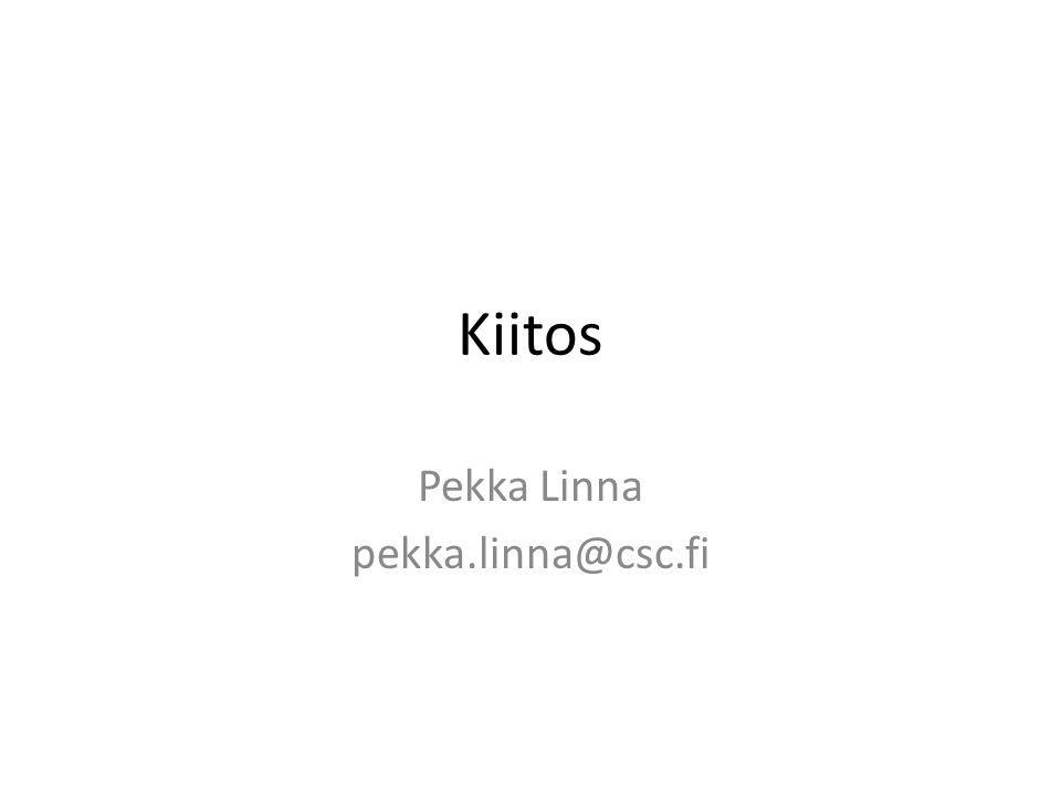 Kiitos Pekka Linna pekka.linna@csc.fi