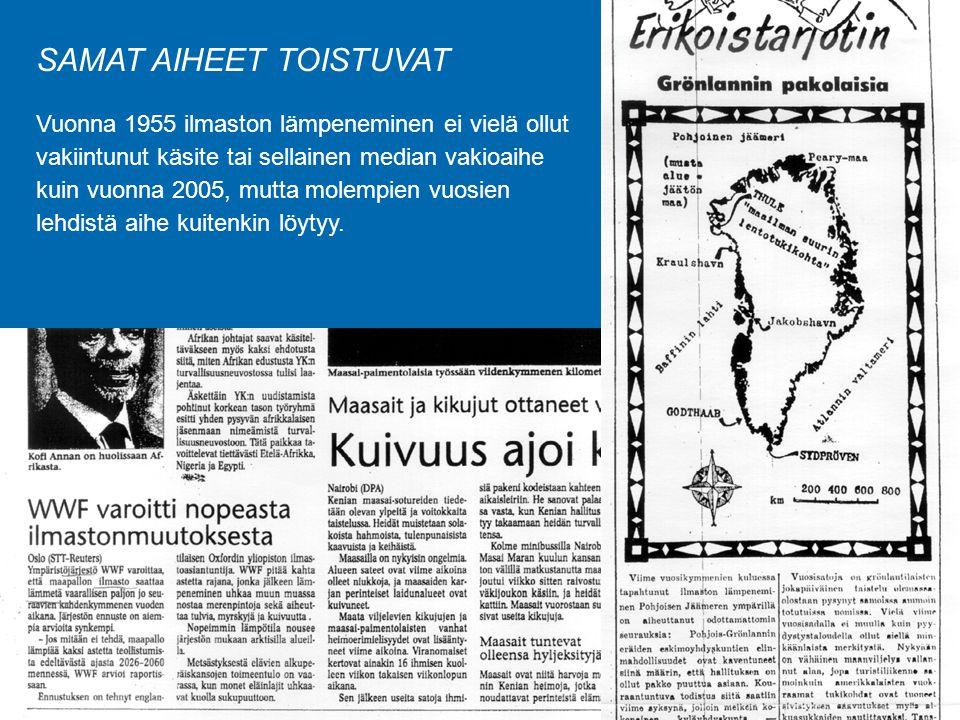 SAMAT AIHEET TOISTUVAT Vuonna 1955 ilmaston lämpeneminen ei vielä ollut vakiintunut käsite tai sellainen median vakioaihe kuin vuonna 2005, mutta molempien vuosien lehdistä aihe kuitenkin löytyy.