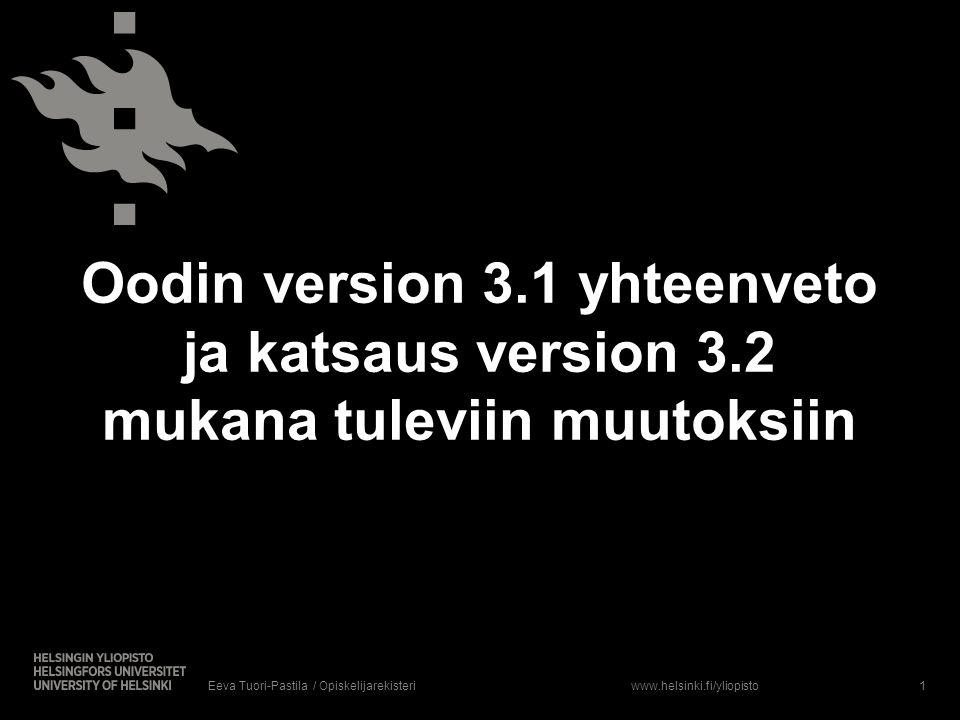 www.helsinki.fi/yliopisto Oodin version 3.1 yhteenveto ja katsaus version 3.2 mukana tuleviin muutoksiin 1Eeva Tuori-Pastila / Opiskelijarekisteri
