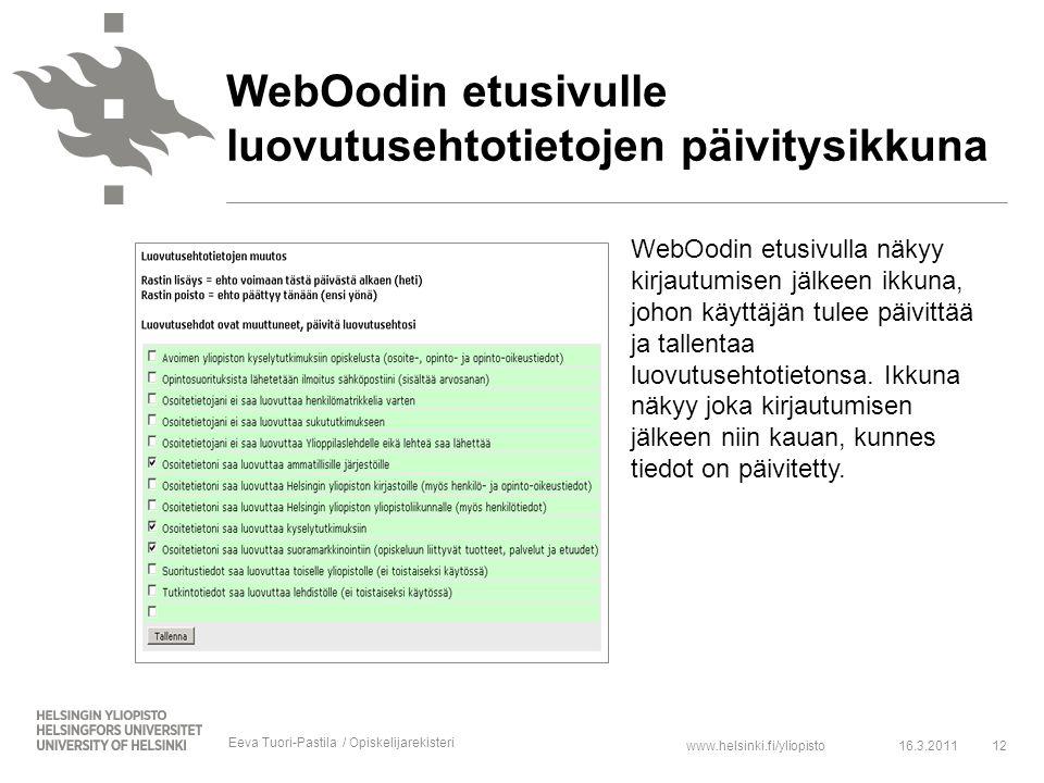 www.helsinki.fi/yliopisto12 WebOodin etusivulle luovutusehtotietojen päivitysikkuna WebOodin etusivulla näkyy kirjautumisen jälkeen ikkuna, johon käyttäjän tulee päivittää ja tallentaa luovutusehtotietonsa.