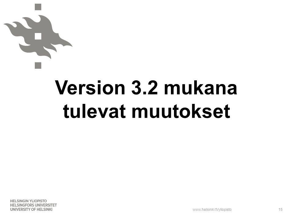 www.helsinki.fi/yliopisto Version 3.2 mukana tulevat muutokset 15