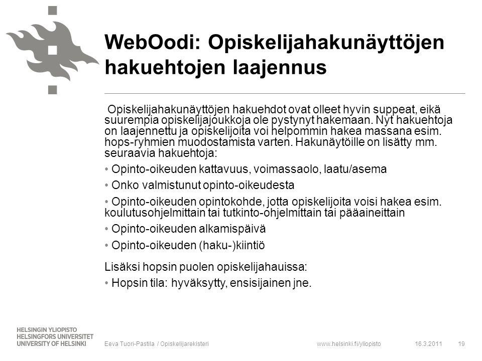 www.helsinki.fi/yliopisto Opiskelijahakunäyttöjen hakuehdot ovat olleet hyvin suppeat, eikä suurempia opiskelijajoukkoja ole pystynyt hakemaan.