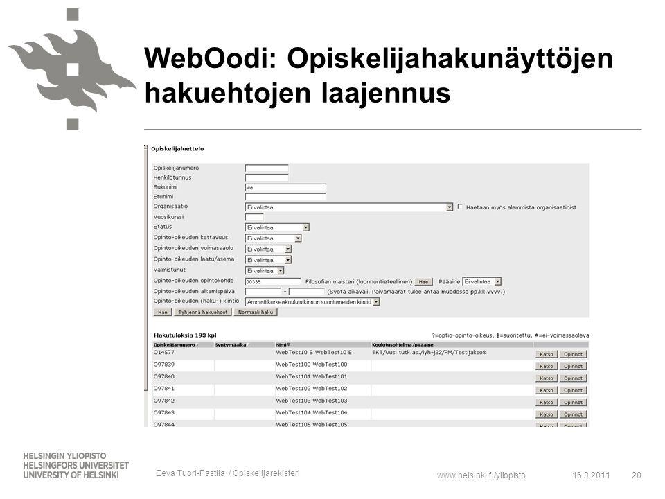www.helsinki.fi/yliopisto20 WebOodi: Opiskelijahakunäyttöjen hakuehtojen laajennus 16.3.2011 Eeva Tuori-Pastila / Opiskelijarekisteri