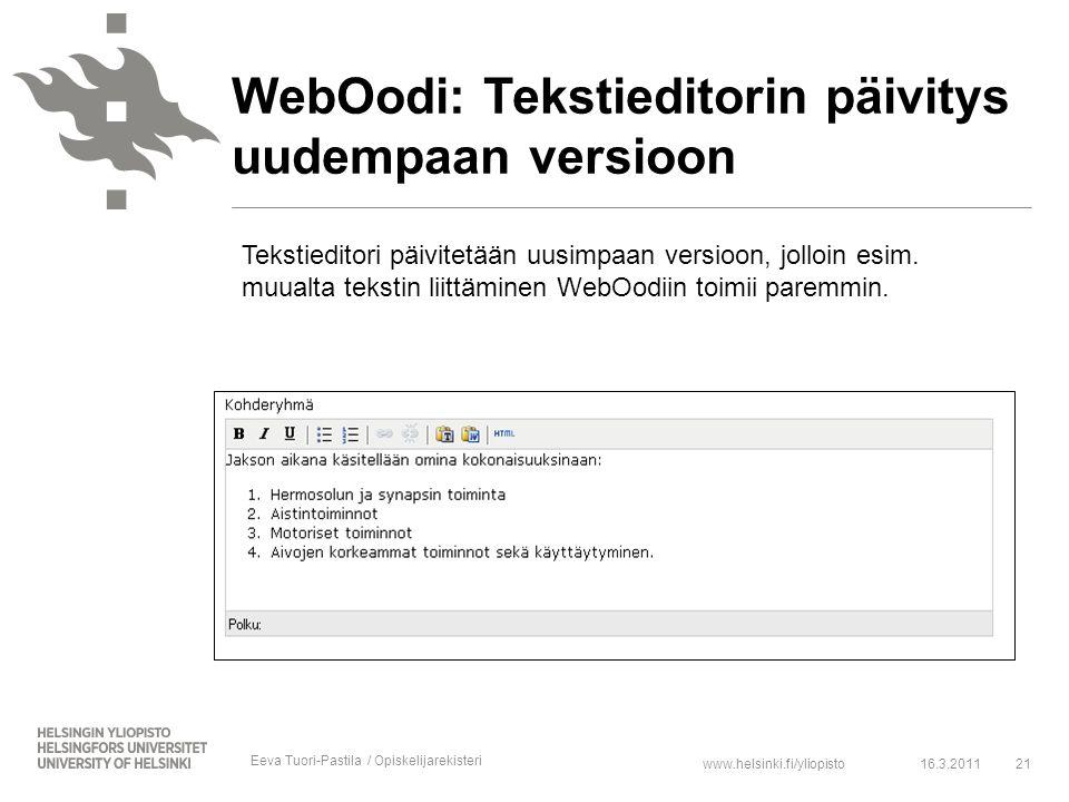 www.helsinki.fi/yliopisto16.3.201121 WebOodi: Tekstieditorin päivitys uudempaan versioon Tekstieditori päivitetään uusimpaan versioon, jolloin esim.