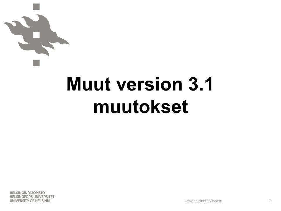www.helsinki.fi/yliopisto Muut version 3.1 muutokset 7