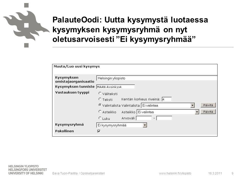 www.helsinki.fi/yliopisto16.3.20119Eeva Tuori-Pastila / Opiskelijarekisteri PalauteOodi: Uutta kysymystä luotaessa kysymyksen kysymysryhmä on nyt oletusarvoisesti Ei kysymysryhmää