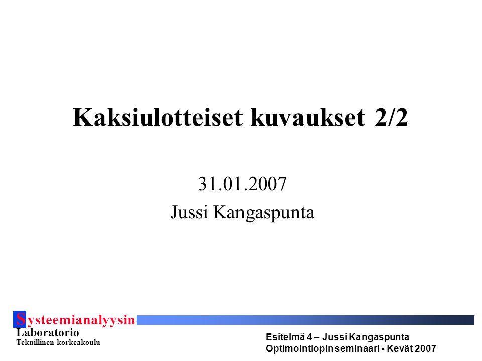S ysteemianalyysin Laboratorio Teknillinen korkeakoulu Esitelmä 4 – Jussi Kangaspunta Optimointiopin seminaari - Kevät 2007 Kaksiulotteiset kuvaukset 2/2 31.01.2007 Jussi Kangaspunta