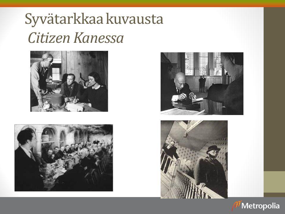 Syvätarkkaa kuvausta Citizen Kanessa