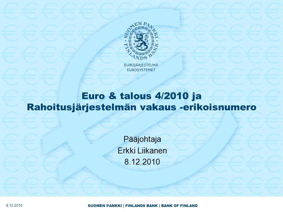 SUOMEN PANKKI | FINLANDS BANK | BANK OF FINLAND Euro & talous 4/2010 ja Rahoitusjärjestelmän vakaus -erikoisnumero Pääjohtaja Erkki Liikanen 8.12.2010