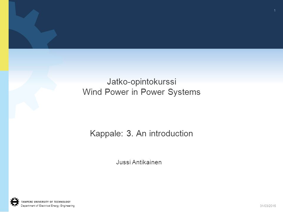 Department of Electrical Energy Engineering 1 31/03/2015 Jatko-opintokurssi Wind Power in Power Systems Kappale: 3.
