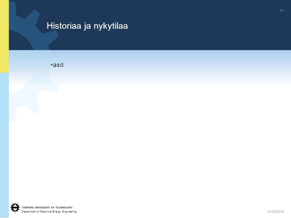Department of Electrical Energy Engineering 11 31/03/2015 Historiaa ja nykytilaa asd