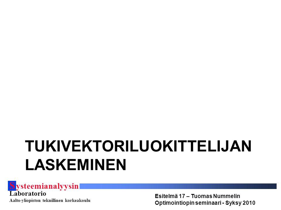 S ysteemianalyysin Laboratorio Aalto-yliopiston teknillinen korkeakoulu Esitelmä 17 – Tuomas Nummelin Optimointiopin seminaari - Syksy 2010 TUKIVEKTORILUOKITTELIJAN LASKEMINEN