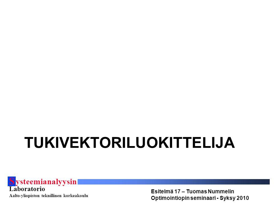 S ysteemianalyysin Laboratorio Aalto-yliopiston teknillinen korkeakoulu Esitelmä 17 – Tuomas Nummelin Optimointiopin seminaari - Syksy 2010 TUKIVEKTORILUOKITTELIJA