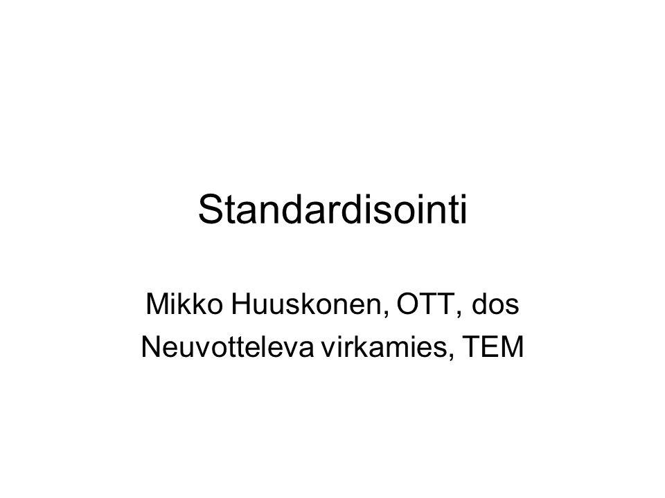Standardisointi Mikko Huuskonen, OTT, dos Neuvotteleva virkamies, TEM