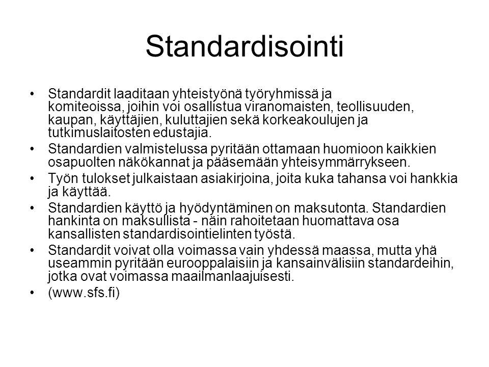 Standardisointi Standardit laaditaan yhteistyönä työryhmissä ja komiteoissa, joihin voi osallistua viranomaisten, teollisuuden, kaupan, käyttäjien, kuluttajien sekä korkeakoulujen ja tutkimuslaitosten edustajia.