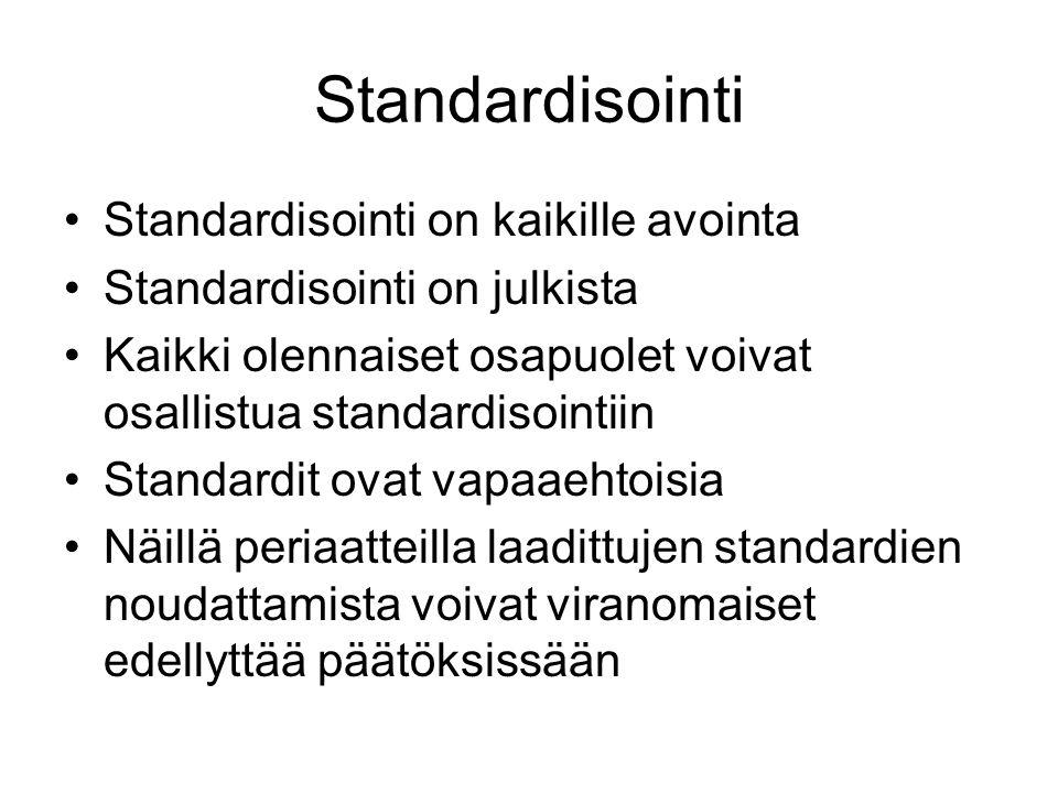 Standardisointi Standardisointi on kaikille avointa Standardisointi on julkista Kaikki olennaiset osapuolet voivat osallistua standardisointiin Standardit ovat vapaaehtoisia Näillä periaatteilla laadittujen standardien noudattamista voivat viranomaiset edellyttää päätöksissään