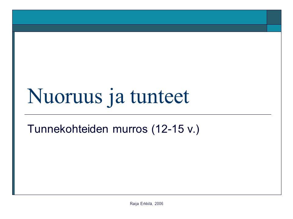Raija Erkkilä, 2006 Nuoruus ja tunteet Tunnekohteiden murros (12-15 v.)