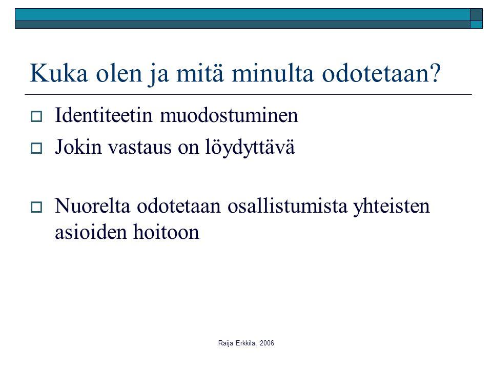 Raija Erkkilä, 2006 Kuka olen ja mitä minulta odotetaan.