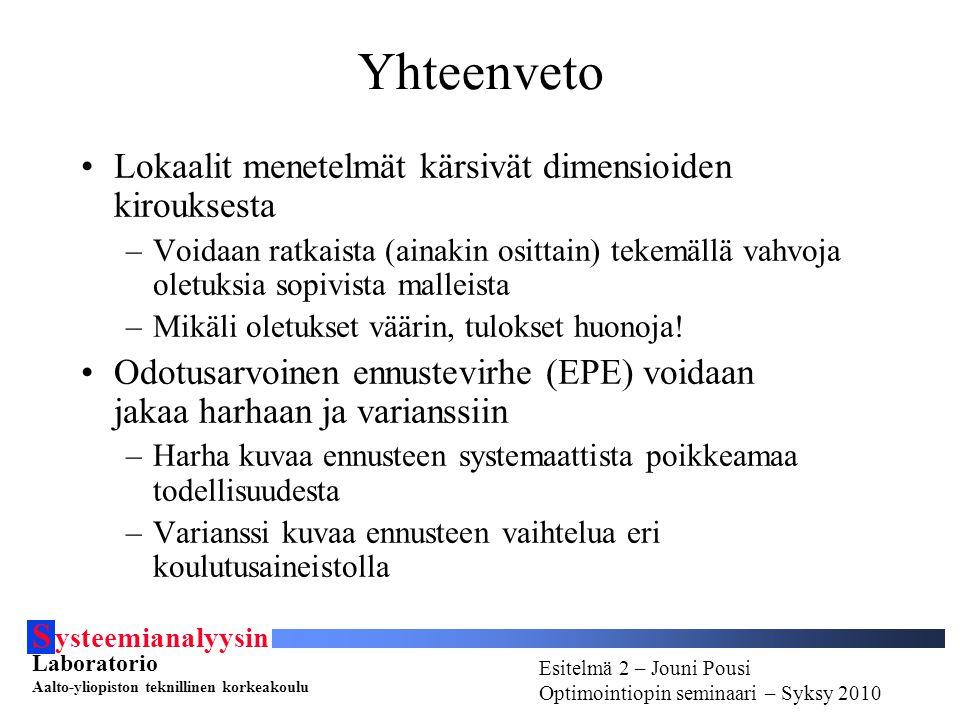 S ysteemianalyysin Laboratorio Aalto-yliopiston teknillinen korkeakoulu Esitelmä # - Esitelmöijän nimi Optimointiopin seminaari - Syksy 2010 Esitelmä 2 – Jouni Pousi Optimointiopin seminaari – Syksy 2010 Yhteenveto Lokaalit menetelmät kärsivät dimensioiden kirouksesta –Voidaan ratkaista (ainakin osittain) tekemällä vahvoja oletuksia sopivista malleista –Mikäli oletukset väärin, tulokset huonoja.