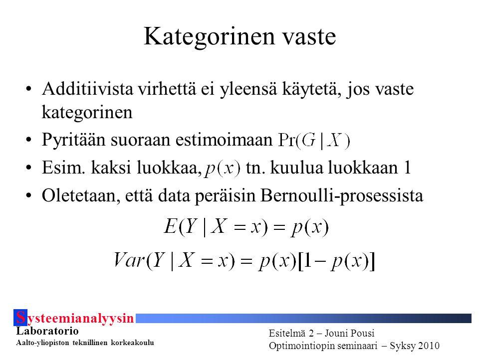 S ysteemianalyysin Laboratorio Aalto-yliopiston teknillinen korkeakoulu Esitelmä # - Esitelmöijän nimi Optimointiopin seminaari - Syksy 2010 Esitelmä 2 – Jouni Pousi Optimointiopin seminaari – Syksy 2010 Kategorinen vaste Additiivista virhettä ei yleensä käytetä, jos vaste kategorinen Pyritään suoraan estimoimaan Esim.