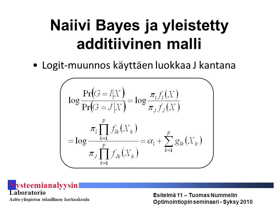 S ysteemianalyysin Laboratorio Aalto-yliopiston teknillinen korkeakoulu Esitelmä 11 – Tuomas Nummelin Optimointiopin seminaari - Syksy 2010 Naiivi Bayes ja yleistetty additiivinen malli Logit-muunnos käyttäen luokkaa J kantana