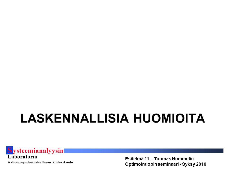 S ysteemianalyysin Laboratorio Aalto-yliopiston teknillinen korkeakoulu Esitelmä 11 – Tuomas Nummelin Optimointiopin seminaari - Syksy 2010 LASKENNALLISIA HUOMIOITA