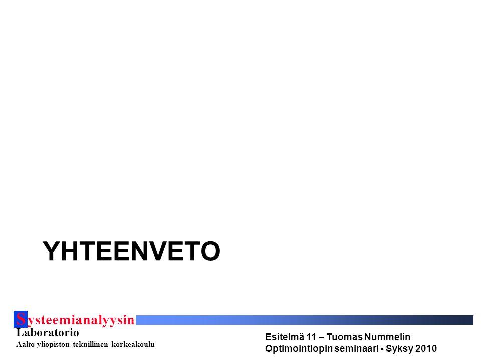 S ysteemianalyysin Laboratorio Aalto-yliopiston teknillinen korkeakoulu Esitelmä 11 – Tuomas Nummelin Optimointiopin seminaari - Syksy 2010 YHTEENVETO
