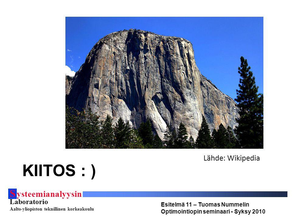 S ysteemianalyysin Laboratorio Aalto-yliopiston teknillinen korkeakoulu Esitelmä 11 – Tuomas Nummelin Optimointiopin seminaari - Syksy 2010 KIITOS : ) Lähde: Wikipedia