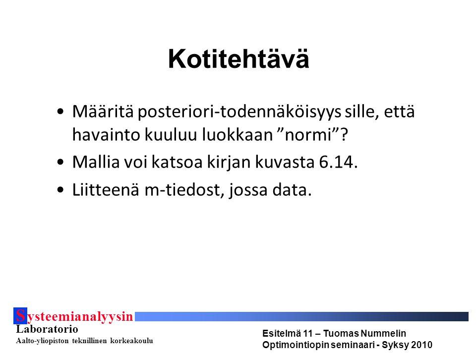 S ysteemianalyysin Laboratorio Aalto-yliopiston teknillinen korkeakoulu Esitelmä 11 – Tuomas Nummelin Optimointiopin seminaari - Syksy 2010 Kotitehtävä Määritä posteriori-todennäköisyys sille, että havainto kuuluu luokkaan normi .