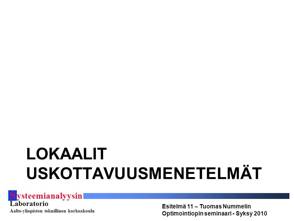 S ysteemianalyysin Laboratorio Aalto-yliopiston teknillinen korkeakoulu Esitelmä 11 – Tuomas Nummelin Optimointiopin seminaari - Syksy 2010 LOKAALIT USKOTTAVUUSMENETELMÄT