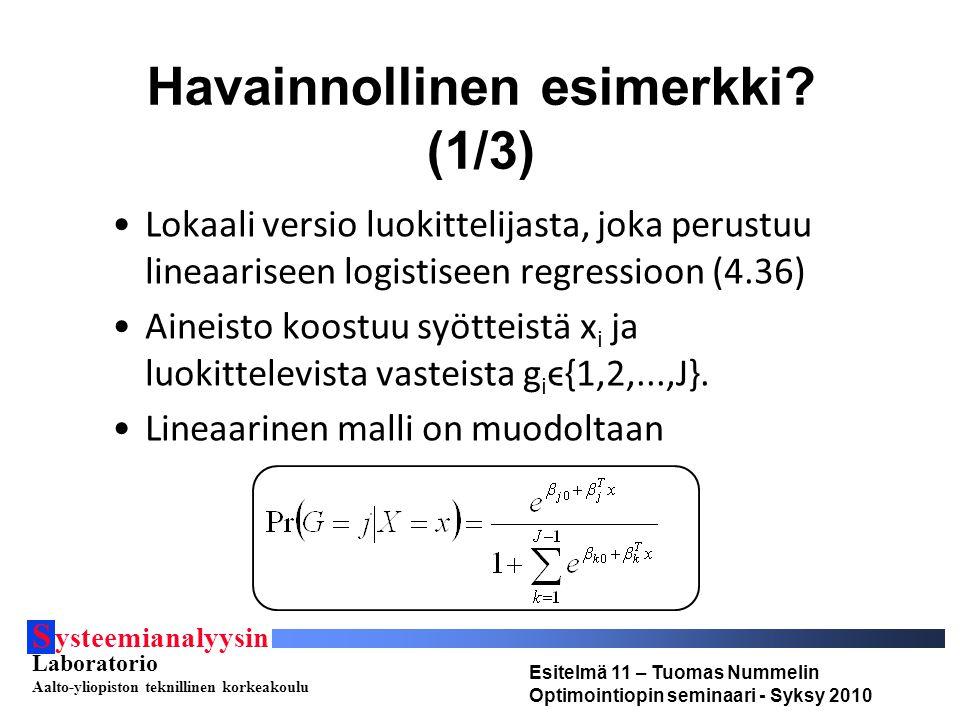 S ysteemianalyysin Laboratorio Aalto-yliopiston teknillinen korkeakoulu Esitelmä 11 – Tuomas Nummelin Optimointiopin seminaari - Syksy 2010 Havainnollinen esimerkki.