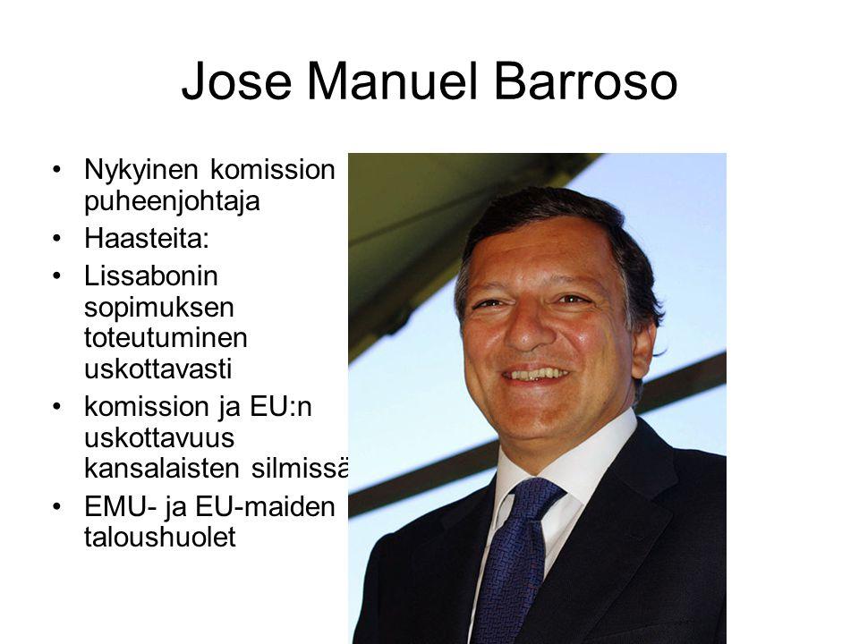 Jose Manuel Barroso Nykyinen komission puheenjohtaja Haasteita: Lissabonin sopimuksen toteutuminen uskottavasti komission ja EU:n uskottavuus kansalaisten silmissä EMU- ja EU-maiden taloushuolet