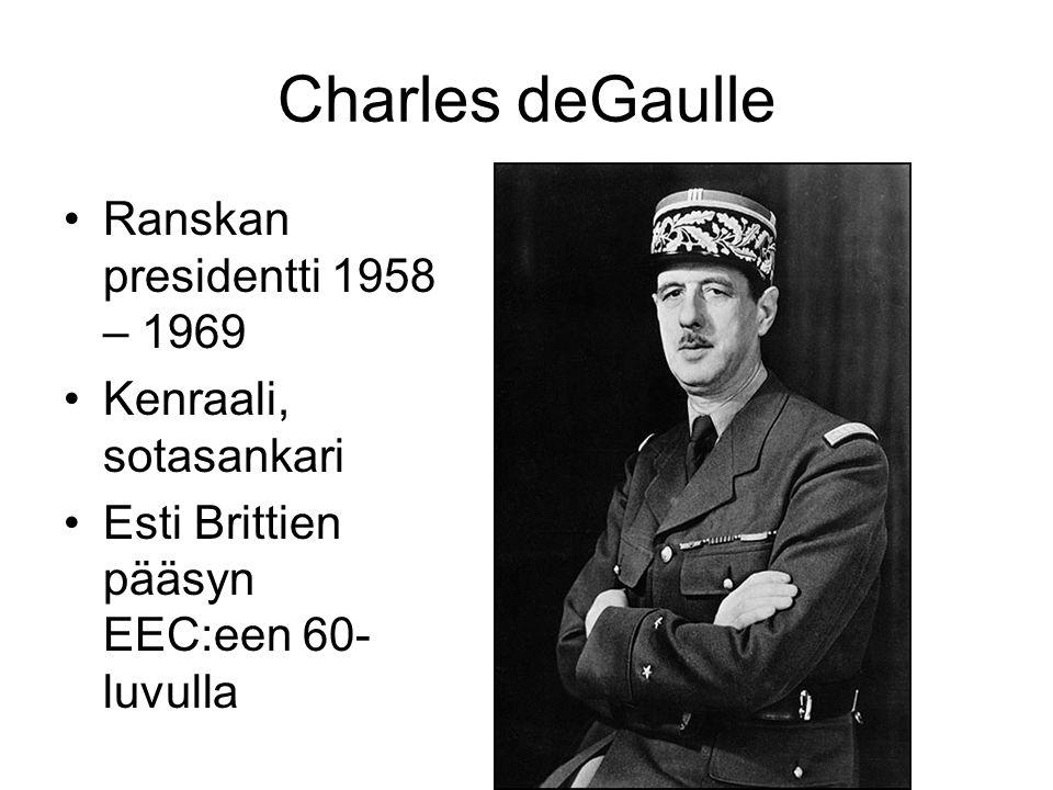 Charles deGaulle Ranskan presidentti 1958 – 1969 Kenraali, sotasankari Esti Brittien pääsyn EEC:een 60- luvulla