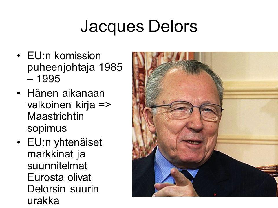 Jacques Delors EU:n komission puheenjohtaja 1985 – 1995 Hänen aikanaan valkoinen kirja => Maastrichtin sopimus EU:n yhtenäiset markkinat ja suunnitelmat Eurosta olivat Delorsin suurin urakka