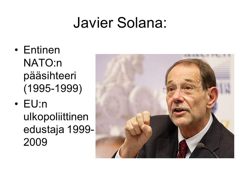 Javier Solana: Entinen NATO:n pääsihteeri (1995-1999) EU:n ulkopoliittinen edustaja 1999- 2009