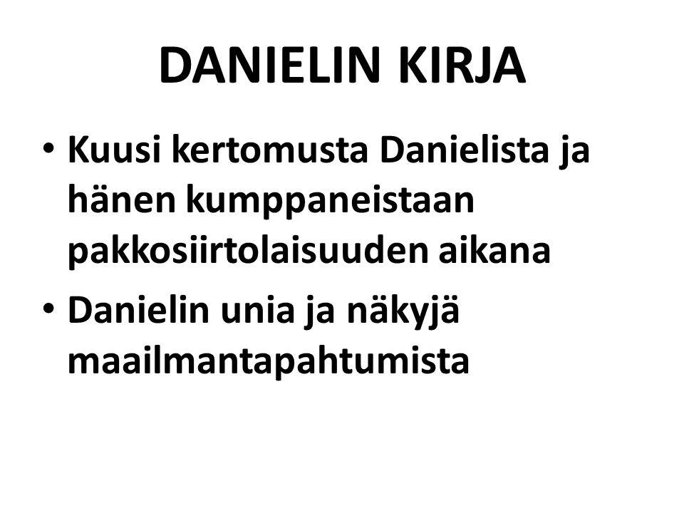 DANIELIN KIRJA Kuusi kertomusta Danielista ja hänen kumppaneistaan pakkosiirtolaisuuden aikana Danielin unia ja näkyjä maailmantapahtumista