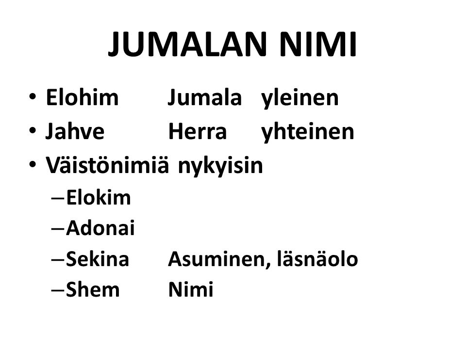JUMALAN NIMI ElohimJumalayleinen JahveHerrayhteinen Väistönimiä nykyisin – Elokim – Adonai – SekinaAsuminen, läsnäolo – ShemNimi