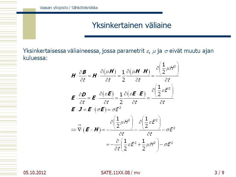 Vaasan yliopisto / Sähkötekniikka 05.10.2012 SATE.11XX.08 / mv3 / 9 Yksinkertainen väliaine Yksinkertaisessa väliaineessa, jossa parametrit ,  ja  eivät muutu ajan kuluessa: