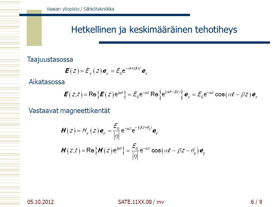 Vaasan yliopisto / Sähkötekniikka 05.10.2012 SATE.11XX.08 / mv6 / 9 Hetkellinen ja keskimääräinen tehotiheys Taajuustasossa Aikatasossa Vastaavat magneettikentät