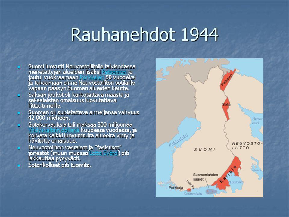 Rauhanehdot 1944 Suomi luovutti Neuvostoliitolle talvisodassa menetettyjen alueiden lisäksi Petsamon ja joutui vuokraamaan Porkkalan 50 vuodeksi ja takaamaan sinne Neuvostoliiton sotilaille vapaan pääsyn Suomen alueiden kautta.