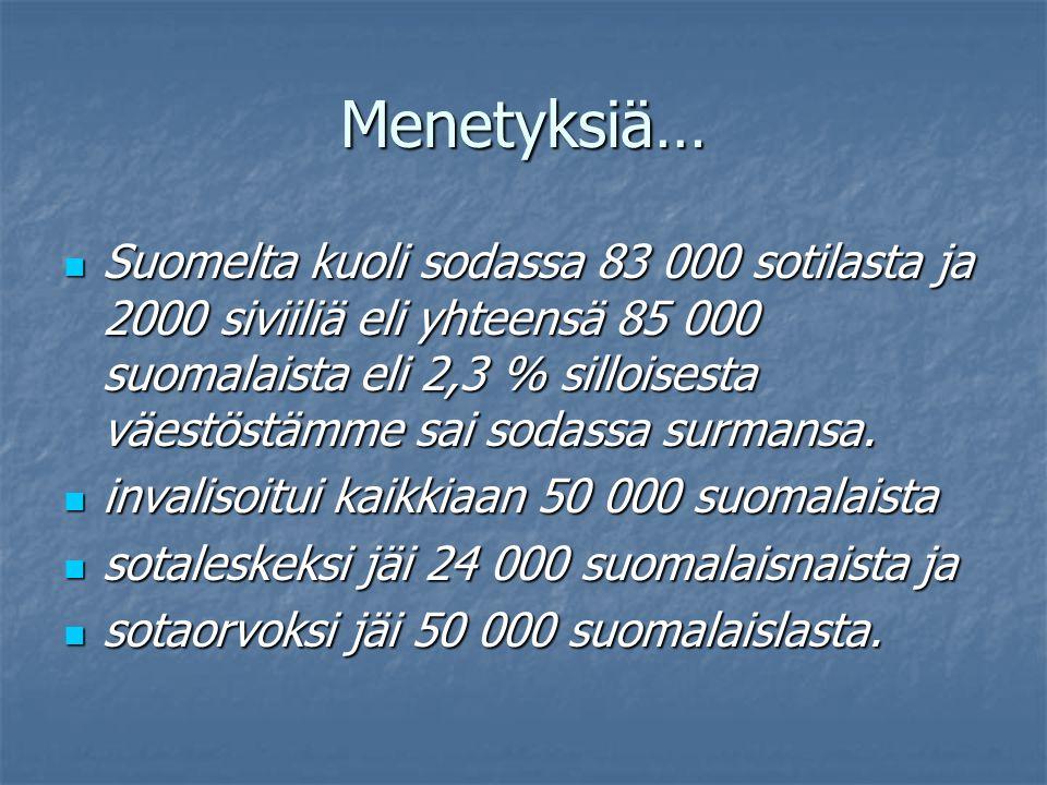 Menetyksiä… Suomelta kuoli sodassa 83 000 sotilasta ja 2000 siviiliä eli yhteensä 85 000 suomalaista eli 2,3 % silloisesta väestöstämme sai sodassa surmansa.