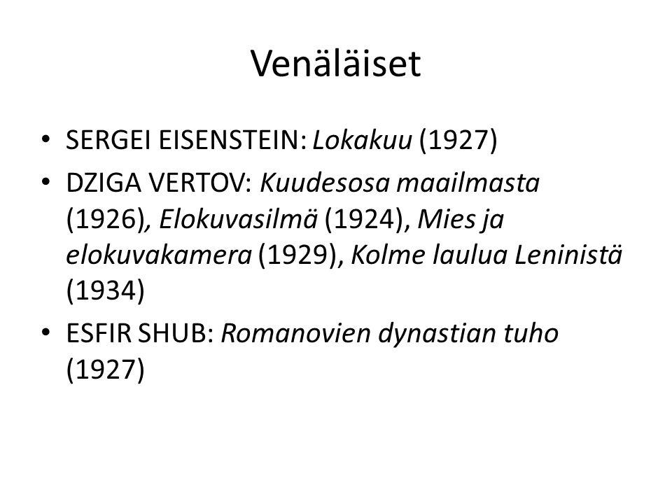 Venäläiset SERGEI EISENSTEIN: Lokakuu (1927) DZIGA VERTOV: Kuudesosa maailmasta (1926), Elokuvasilmä (1924), Mies ja elokuvakamera (1929), Kolme laulua Leninistä (1934) ESFIR SHUB: Romanovien dynastian tuho (1927)