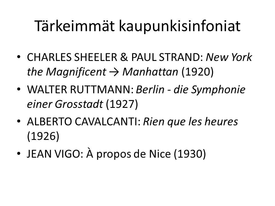 Tärkeimmät kaupunkisinfoniat CHARLES SHEELER & PAUL STRAND: New York the Magnificent → Manhattan (1920) WALTER RUTTMANN: Berlin - die Symphonie einer Grosstadt (1927) ALBERTO CAVALCANTI: Rien que les heures (1926) JEAN VIGO: À propos de Nice (1930)