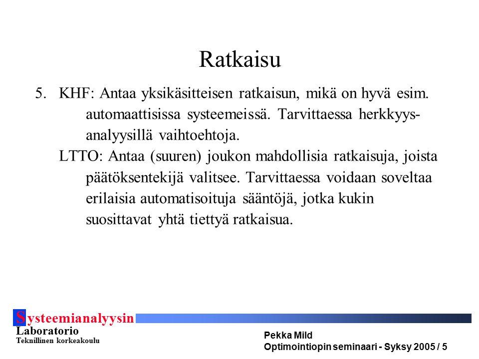 S ysteemianalyysin Laboratorio Teknillinen korkeakoulu Pekka Mild Optimointiopin seminaari - Syksy 2005 / 5 Ratkaisu 5.KHF: Antaa yksikäsitteisen ratkaisun, mikä on hyvä esim.