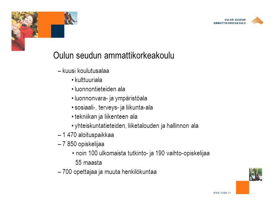 Oulun seudun ammattikorkeakoulu – kuusi koulutusalaa kulttuuriala luonnontieteiden ala luonnonvara- ja ympäristöala sosiaali-, terveys- ja liikunta-ala tekniikan ja liikenteen ala yhteiskuntatieteiden, liiketalouden ja hallinnon ala – 1 470 aloituspaikkaa – 7 850 opiskelijaa noin 100 ulkomaista tutkinto- ja 190 vaihto-opiskelijaa 55 maasta – 700 opettajaa ja muuta henkilökuntaa
