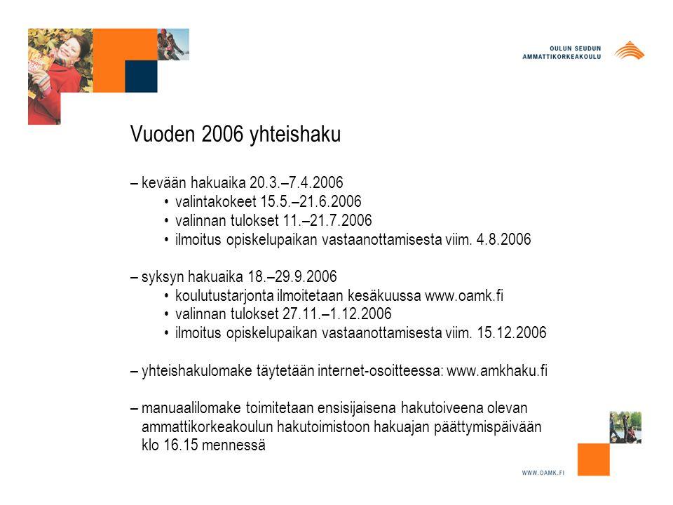 Vuoden 2006 yhteishaku – kevään hakuaika 20.3.–7.4.2006 valintakokeet 15.5.–21.6.2006 valinnan tulokset 11.–21.7.2006 ilmoitus opiskelupaikan vastaanottamisesta viim.