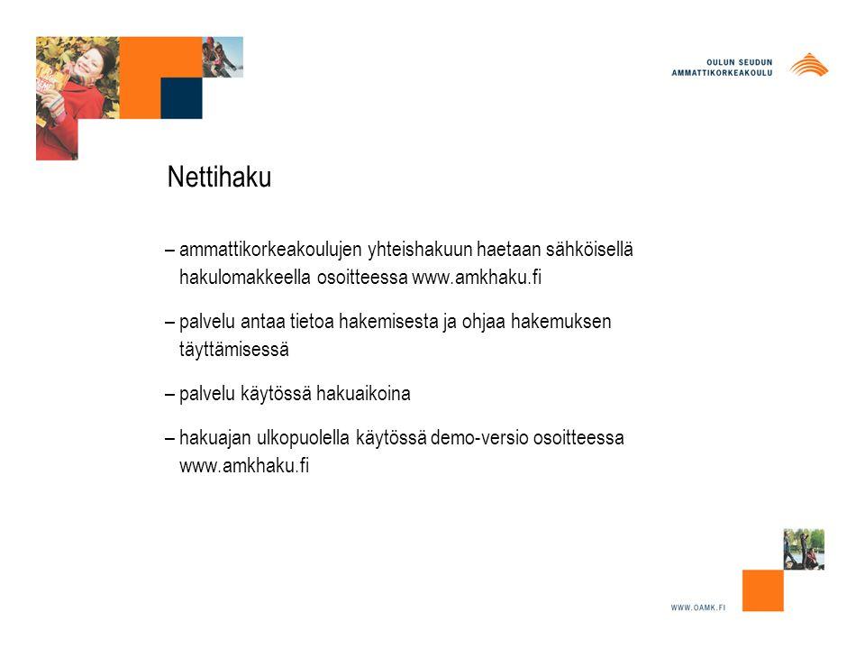 Nettihaku – ammattikorkeakoulujen yhteishakuun haetaan sähköisellä hakulomakkeella osoitteessa www.amkhaku.fi – palvelu antaa tietoa hakemisesta ja ohjaa hakemuksen täyttämisessä – palvelu käytössä hakuaikoina – hakuajan ulkopuolella käytössä demo-versio osoitteessa www.amkhaku.fi