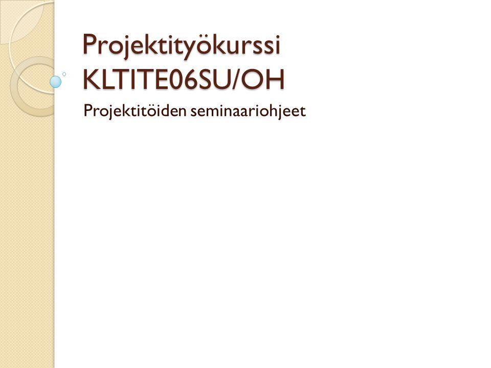 Projektityökurssi KLTITE06SU/OH Projektitöiden seminaariohjeet